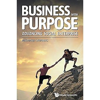 Business With Purpose - Advancing Social Enterprise by Melodena Stephe