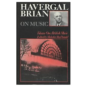 Havergal Brian on Music: Volume One: British Music