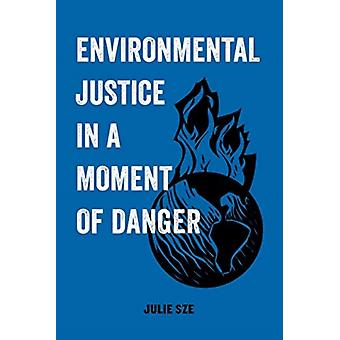 Environmental Justice in a Moment of Danger by Sze & Julie