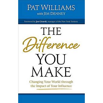 The Difference You Make - Changing Your World Through the Impact of Yo