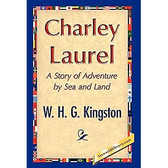 Charley Laurel by H G Kingston W H G Kingston - 9781421847719 Book