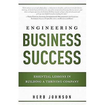 Engineering Business Success - Essential Lessons in Building a Thrivin