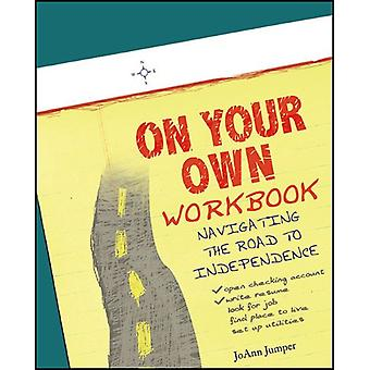 On Your Own Workbook - Navigating the Road to Independence by Joann Ju