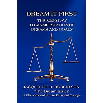 Dream It First - The 80/20 Law to Manifestation of Dreams and Goals by