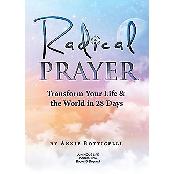 Radical Prayer - Transform Your Life & the World in 28 Days by Ann