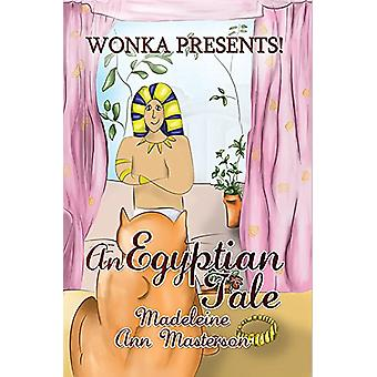 Wonka Presents! an Egyptian Tale by Madeleine Ann Masterson - 9781786