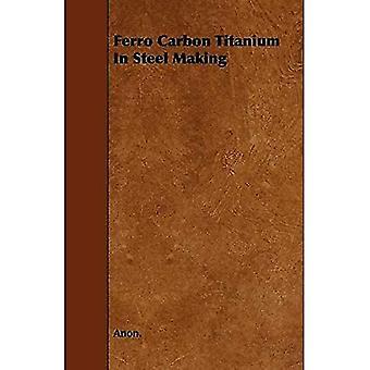 Ferro Carbon Titanium teräksen valmistuksessa