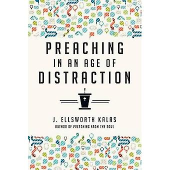 Preaching in an Age of Distraction by J. Ellsworth Kalas