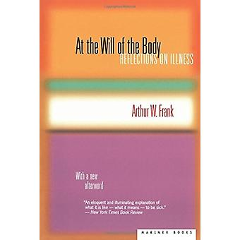At the Will of the Body Reflections on Illness door Arthur W Frank