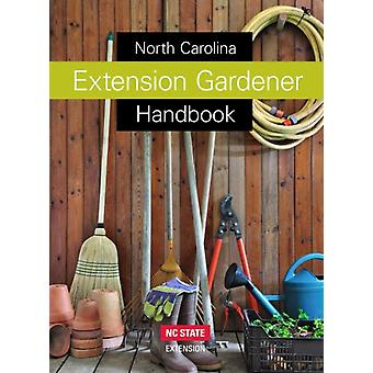 North Carolina Extension Gardener Handbook by Compiled by Nc State Extension & Edited by Kathleen A Moore & Edited by Lucy K Bradley