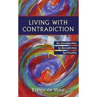 Vivre avec la contradiction Une introduction à la spiritualité bénédictine