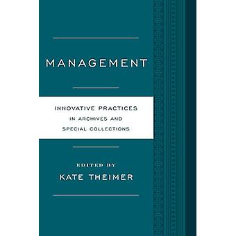 Management  Innovative Practices for Archives and Special Collections by Edited by Kate Theimer
