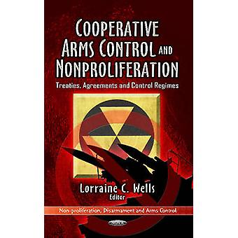 Cooperative Arms Control amp NonProliferation  Treaties Agreements amp Control Regimes by Edited by Lorraine C Wells
