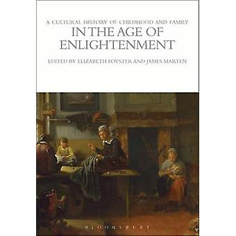 Cultural History of Childhood and Family in the Age of Enlig by Elizabeth Foyster