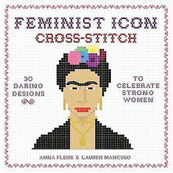 Feministisk ikon korsstygn-30 djärva mönster att fira stark Wom