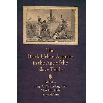 Den sorte Urban Atlantic i en alder af slavehandel af Jorge Caniz