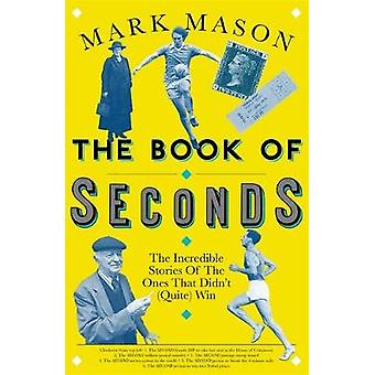 The Book of Seconds - The Incredible Stories of the Ones that Didn't (
