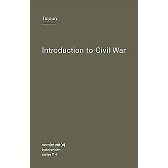 Introduction to Civil War by Tiqqun - Alexander R. Galloway - Jason E