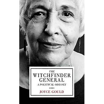 The Witchfinder General - A Political Odyssey by Joyce Gould - 9781849
