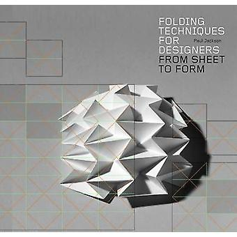 Folding Techniques for Designers - From Sheet to Form by Paul Jackson