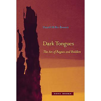 Dark Tongues - The Art of Rogues and Riddlers by Daniel  Heller-Roazen