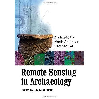 Remote Sensing in Archaeology: An Explicitly North American Perspective