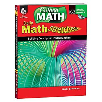 Math Stretches, Levels K-2: Building Conceptual Understanding [With CDROM]
