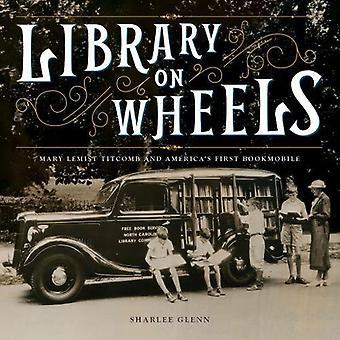 Bibliotheek op wielen: Mary Lemist Titcomb en Amerika's eerste Bibliotheekbus
