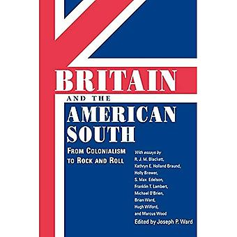 Britain and the American South: From Colonialism to Rock and Roll (Chancellor Porter L. Fortune Symposium� in Southern History Series)