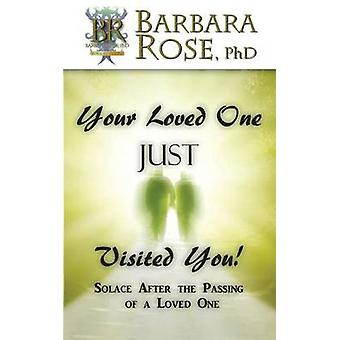Your Loved One Just Visited You Solace After the Passing of a Loved One by Rose & Barbara
