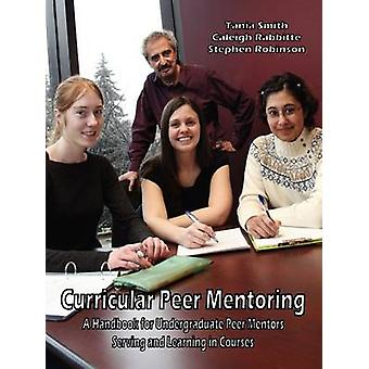 Curricular Peer Mentoring A Handbook for Undergraduate Peer Mentors Serving and Learning in Courses by Smith & Tania