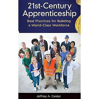 21stCentury aprendizaje de mejores prácticas para la construcción de una fuerza laboral de clase mundial por Cantor y Jeffrey