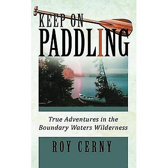 Keep on Paddling True Adventures in the Boundary Waters Wilderness by Cerny & Roy