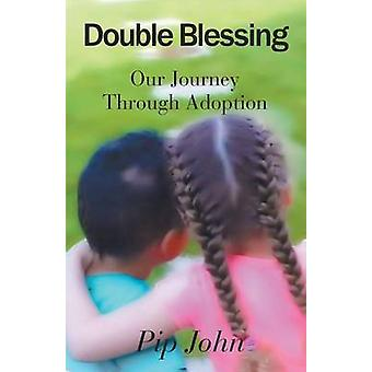 Double Blessing Our Journey Through Adoption by John & Pip