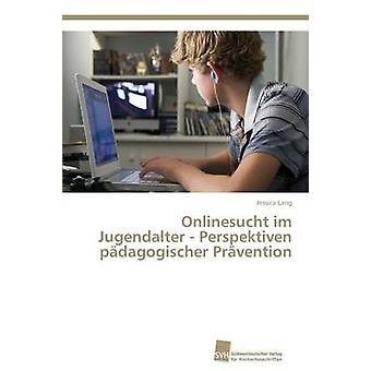 Onlinesucht im Jugendalter  Perspektiven pdagogischer Prvention by Lang Jessica