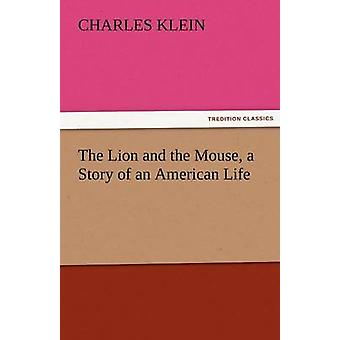 The Lion and the Mouse a Story of an American Life by Klein & Charles