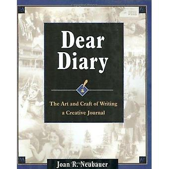 Dear Diary  - The Art and Craft of Writing a Creative Journal Book