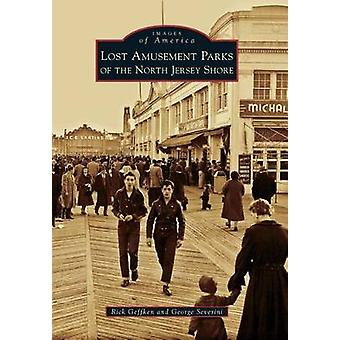 Lost Amusement Parks of the North Jersey Shore by Rick Geffken - Geor