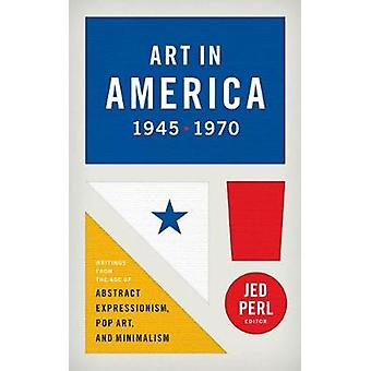 Art in America 1945 - 1970 - Writings from the Age of Abstract Express