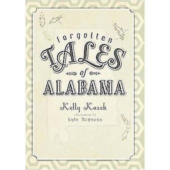 Forgotten Tales of Alabama by Kelly Kazek - Kyle McQueen - 9781609490