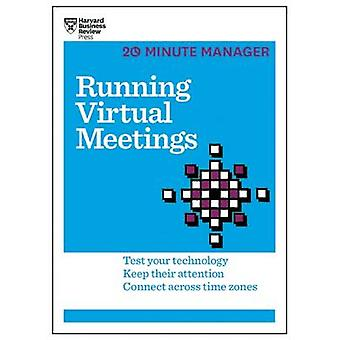 Running Virtual Meetings (HBR 20-Minute Manager Series) by Harvard Bu