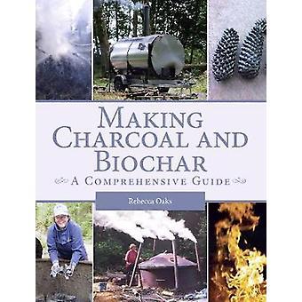 Making Charcoal and Biochar - A comprehensive guide by Rebecca Oaks -