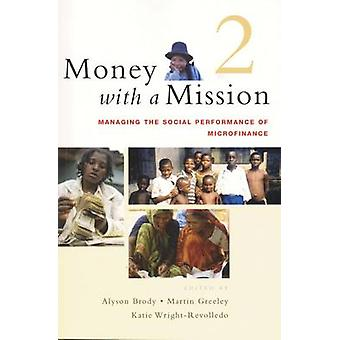 Money with a Mission - Managing the Social Performance of Microfinance