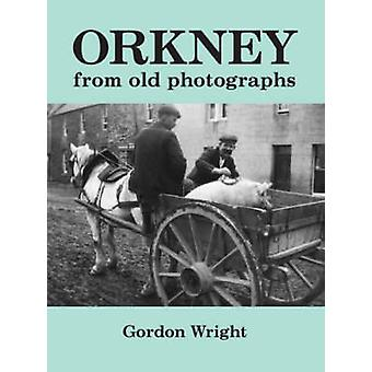 Orkney from Old Photographs (2nd Revised edition) by Gordon Wright -