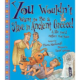 You Wouldn't Want to be a Slave in Ancient Greece! by Fiona MacDonald