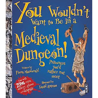 You Wouldn't Want to be in a Medieval Dungeon! by Fiona MacDonald - D
