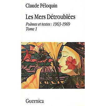 Les Mers Detroublees - v. 1 - Poemes et Textes - 1963-1969 by Claude Pel