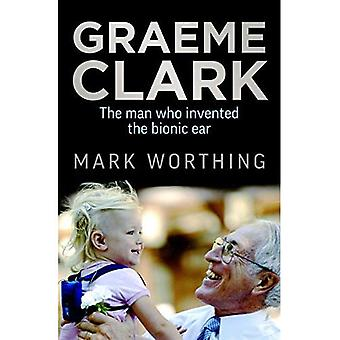 Graeme Clark: The Man Who Bionic Ear invented
