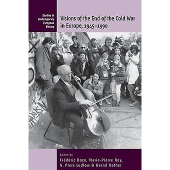 Visiones del fin de la guerra fría en Europa - 1945-1900 por Frederic