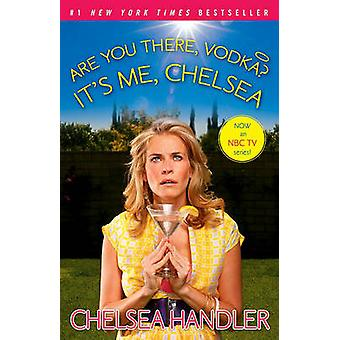 Are You There - Vodka? It's Me - Chelsea by Chelsea Handler - 9781416